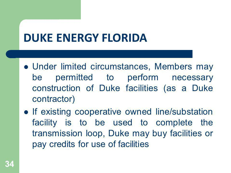 DUKE ENERGY FLORIDA Under limited circumstances, Members may be permitted to perform necessary construction of Duke facilities (as a Duke contractor)