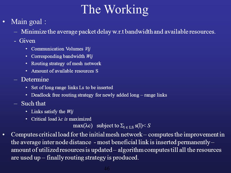 The Working Main goal : Minimize the average packet delay w.r.t bandwidth and available resources.