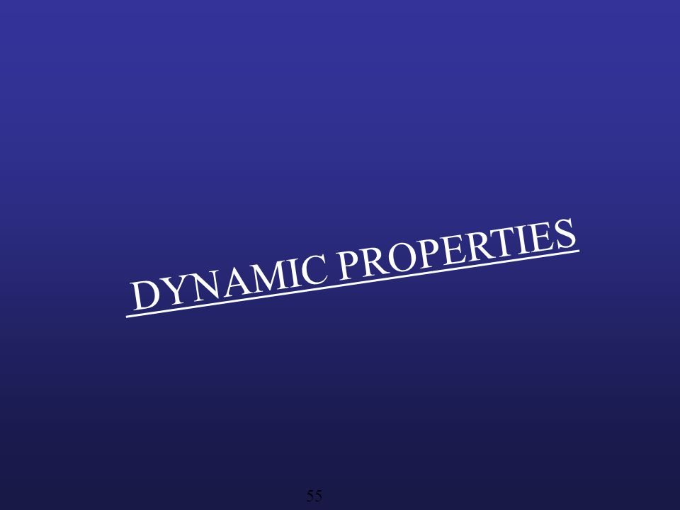 DYNAMIC PROPERTIES 55