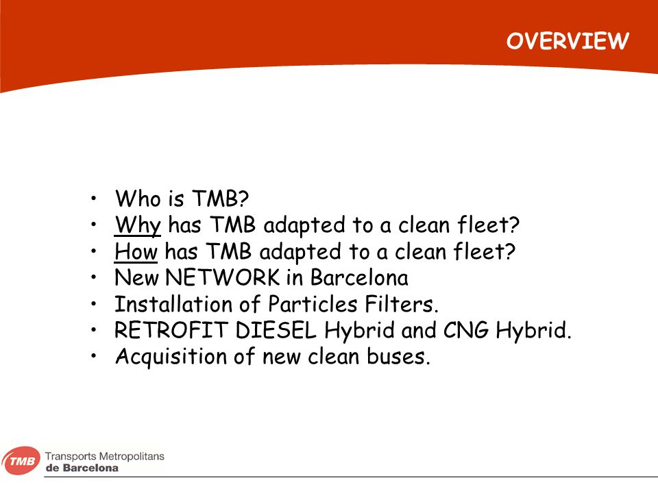 OVERVIEW Who is TMB Why has TMB adapted to a clean fleet How has TMB adapted to a clean fleet New NETWORK in Barcelona.