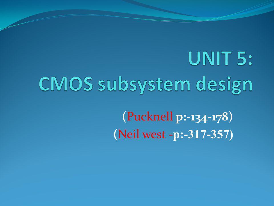 UNIT 5: CMOS subsystem design