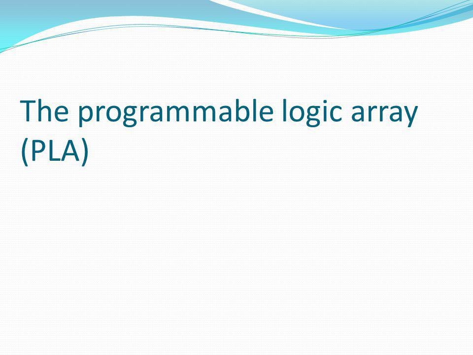 The programmable logic array (PLA)
