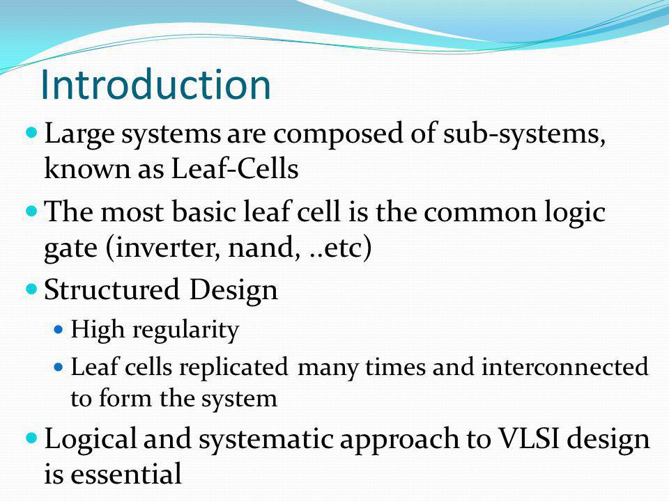 Introduction Large systems are composed of sub-systems, known as Leaf-Cells.