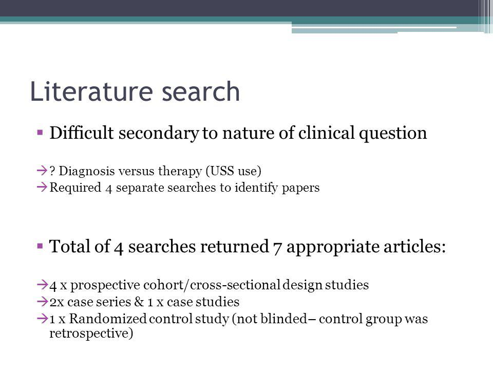 Literature search Difficult secondary to nature of clinical question