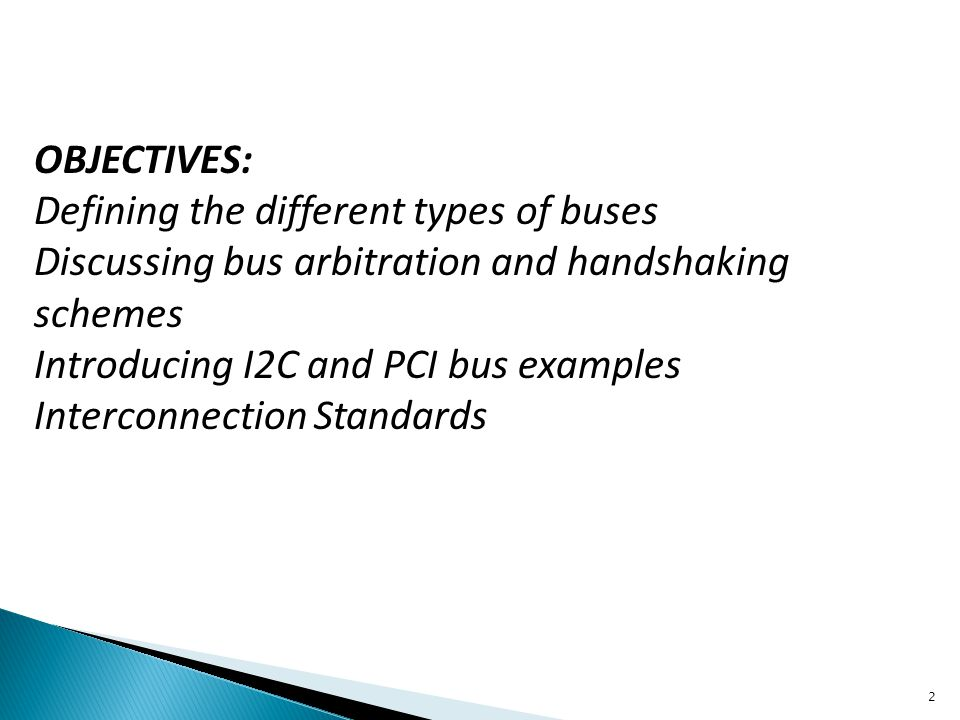 OBJECTIVES: Defining the different types of buses. Discussing bus arbitration and handshaking schemes.