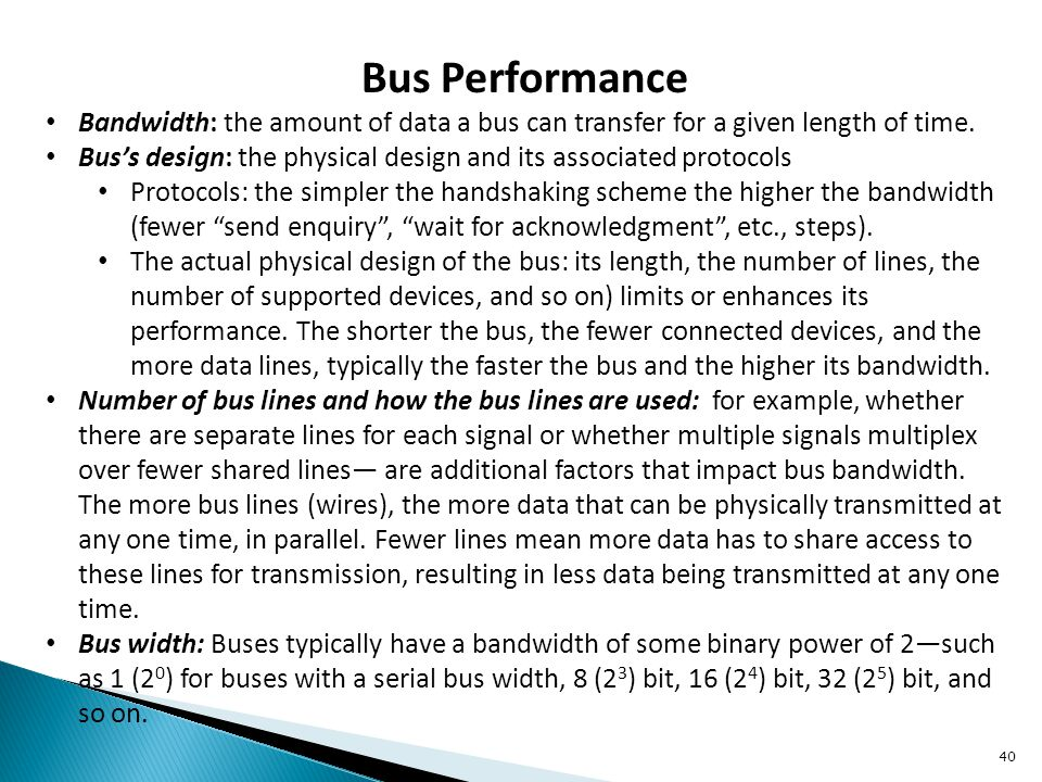 Bus Performance Bandwidth: the amount of data a bus can transfer for a given length of time.