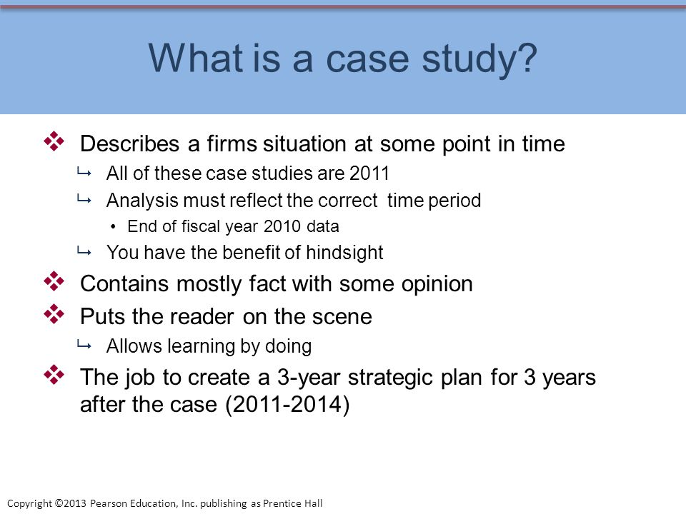 What is a case study Describes a firms situation at some point in time. All of these case studies are 2011.