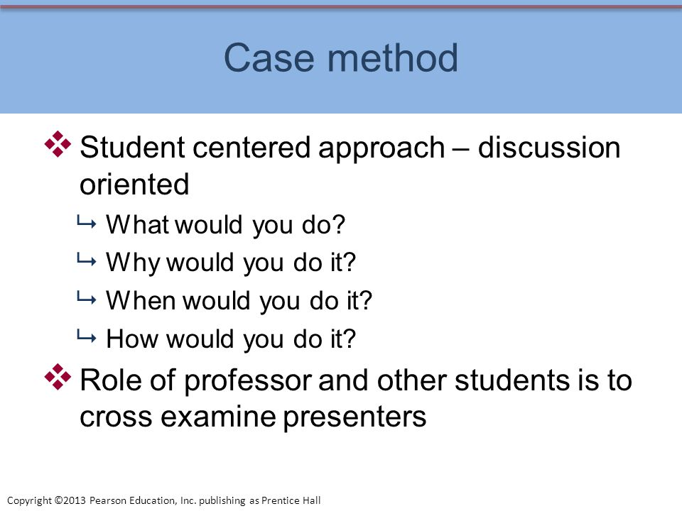 Case method Student centered approach – discussion oriented