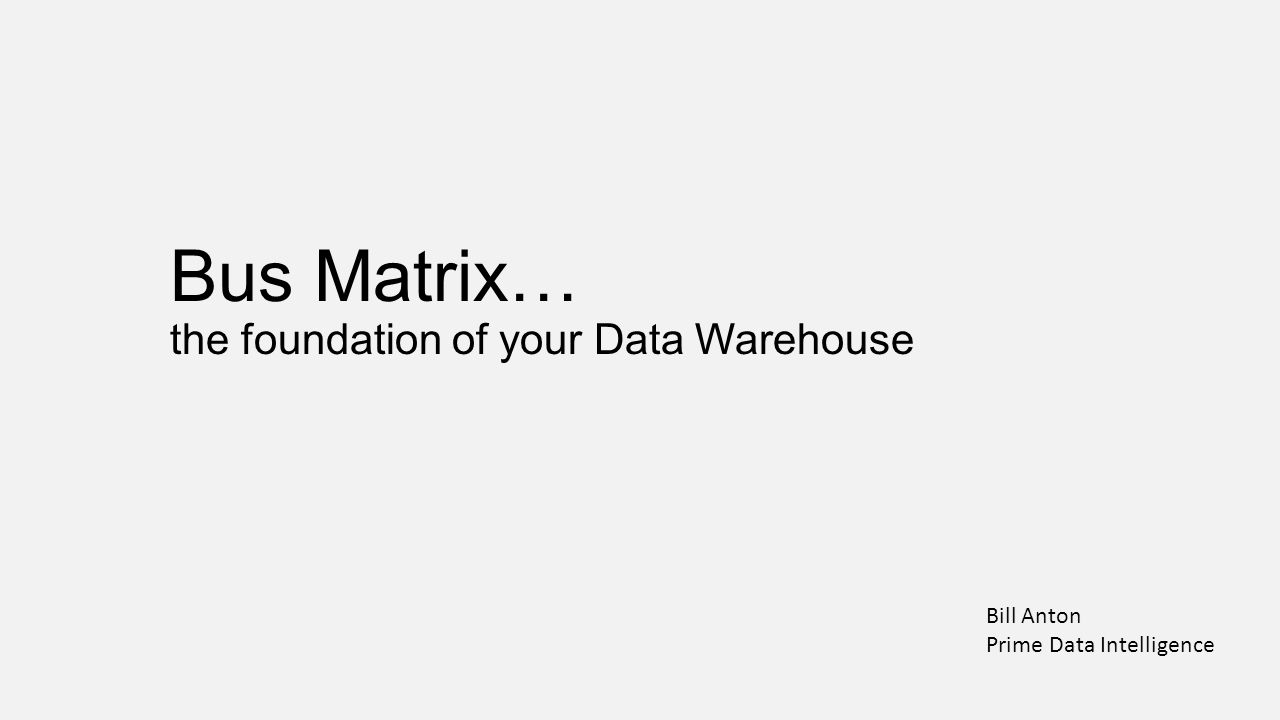 Bus Matrix… the foundation of your Data Warehouse