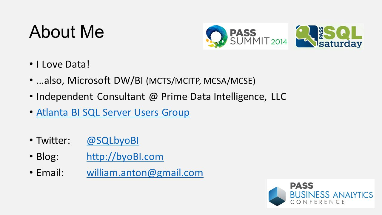 About Me I Love Data! …also, Microsoft DW/BI (MCTS/MCITP, MCSA/MCSE)
