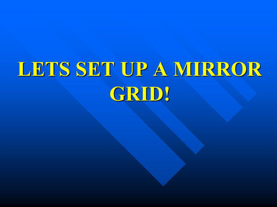 LETS SET UP A MIRROR GRID!