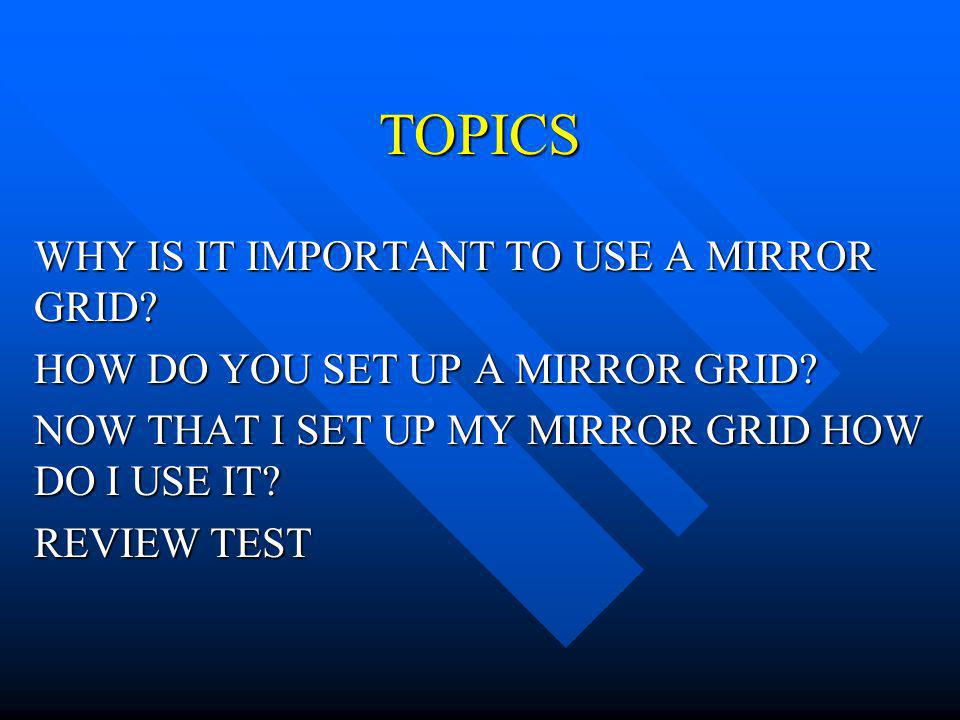 TOPICS WHY IS IT IMPORTANT TO USE A MIRROR GRID