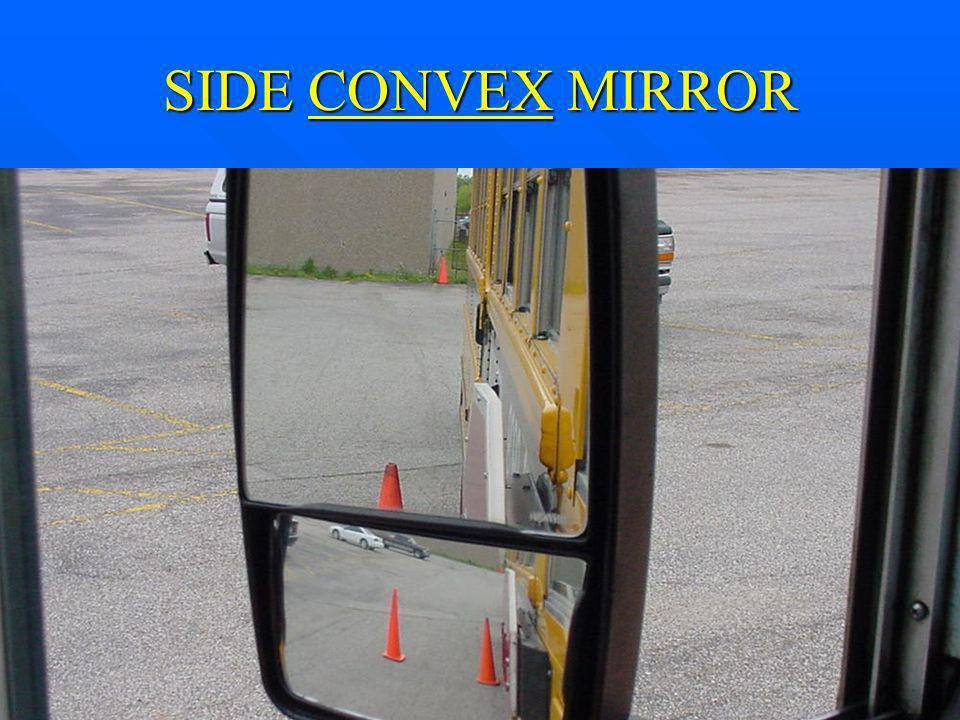 SIDE CONVEX MIRROR You should see two cones in the lower convex mirror.