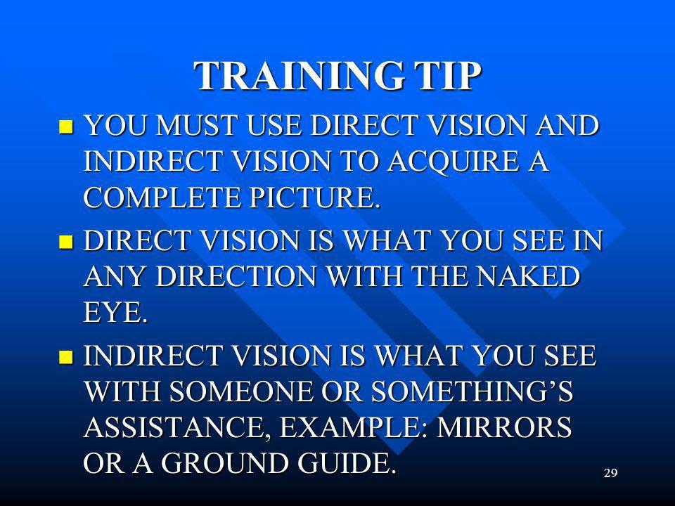 TRAINING TIP YOU MUST USE DIRECT VISION AND INDIRECT VISION TO ACQUIRE A COMPLETE PICTURE.