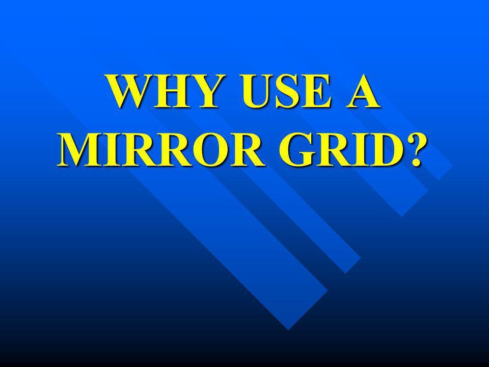 WHY USE A MIRROR GRID