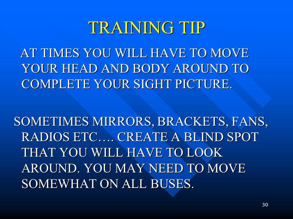 TRAINING TIP AT TIMES YOU WILL HAVE TO MOVE YOUR HEAD AND BODY AROUND TO COMPLETE YOUR SIGHT PICTURE.