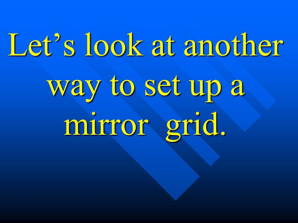 Let's look at another way to set up a mirror grid.