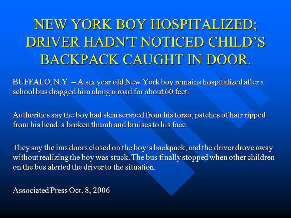 NEW YORK BOY HOSPITALIZED; DRIVER HADN T NOTICED CHILD'S BACKPACK CAUGHT IN DOOR.