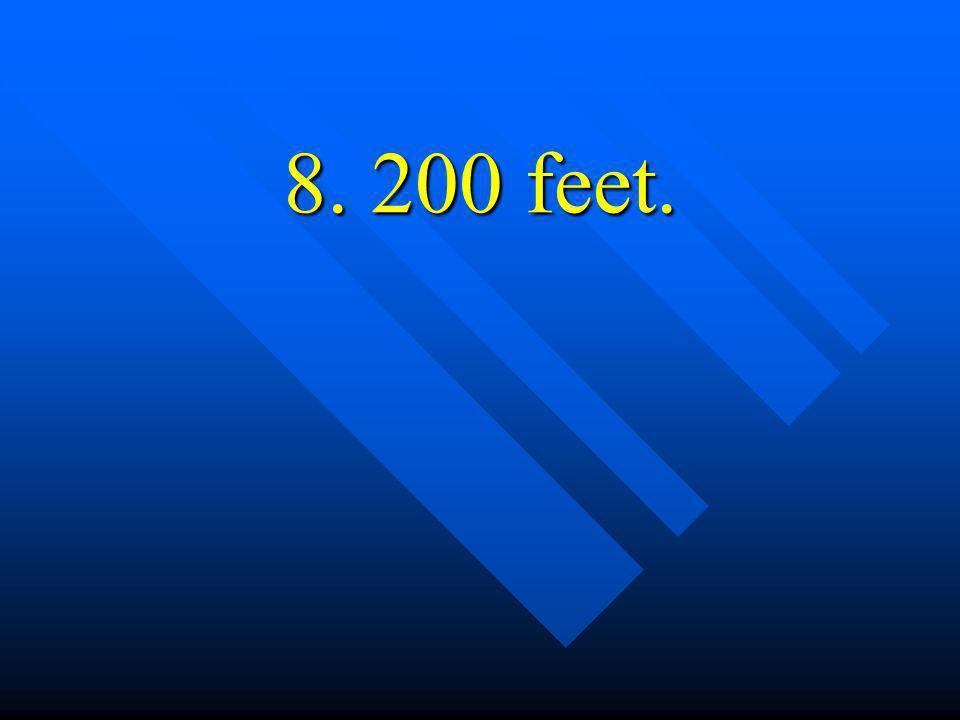 8. 200 feet.