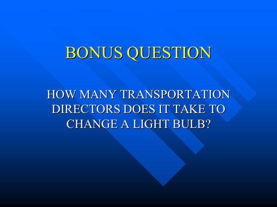 HOW MANY TRANSPORTATION DIRECTORS DOES IT TAKE TO CHANGE A LIGHT BULB