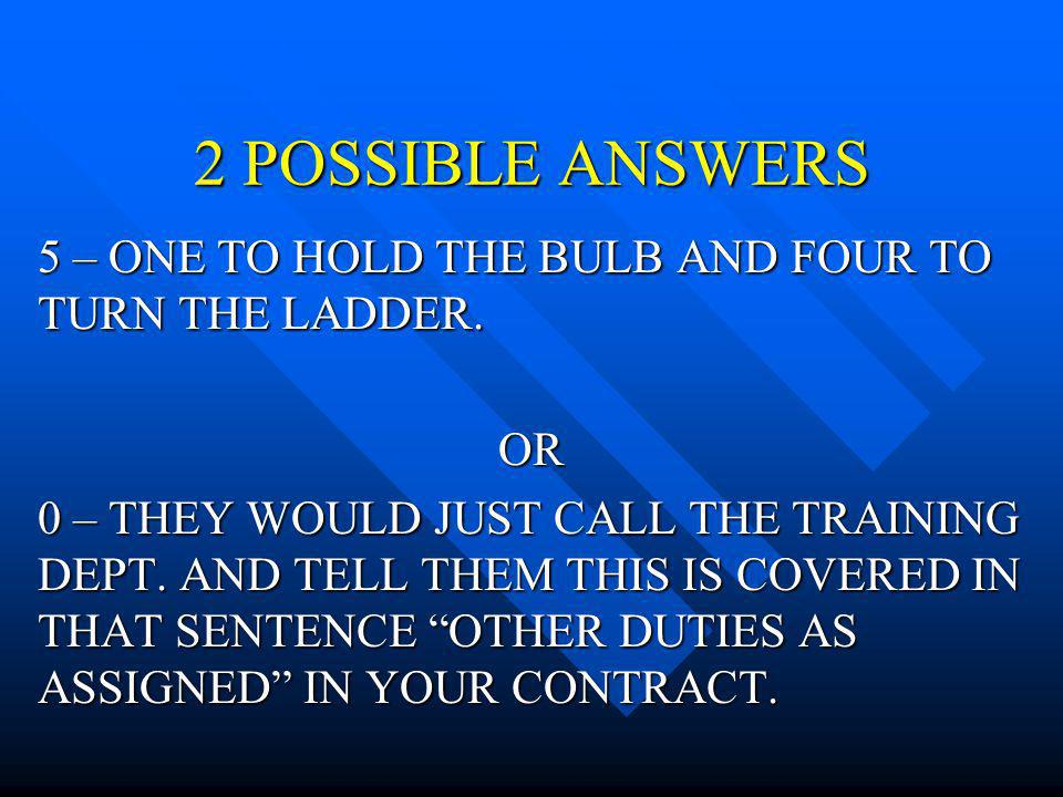 2 POSSIBLE ANSWERS 5 – ONE TO HOLD THE BULB AND FOUR TO TURN THE LADDER. OR.