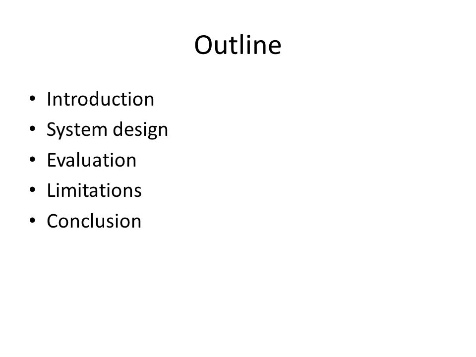 Outline Introduction System design Evaluation Limitations Conclusion