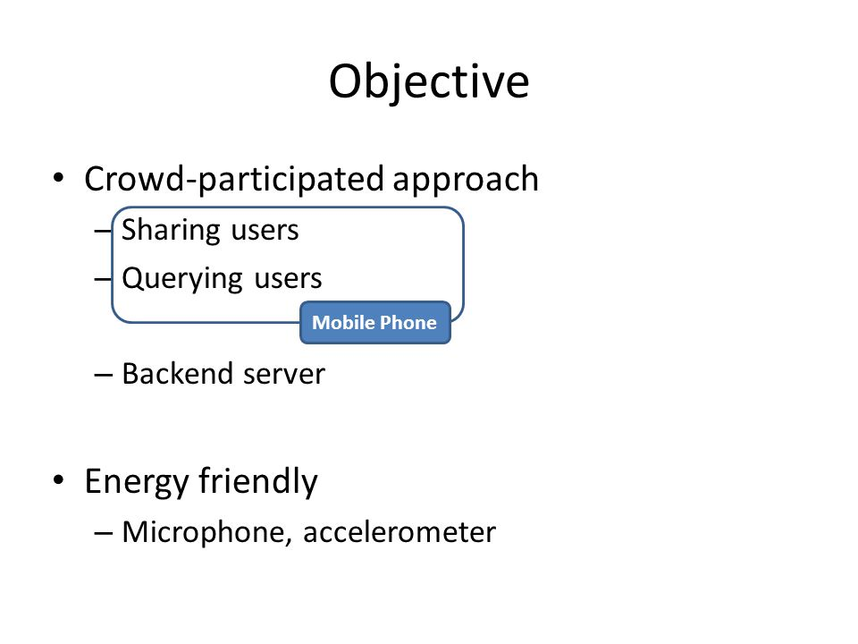 Objective Crowd-participated approach Energy friendly Sharing users