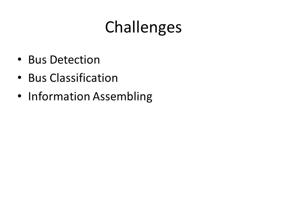 Challenges Bus Detection Bus Classification Information Assembling