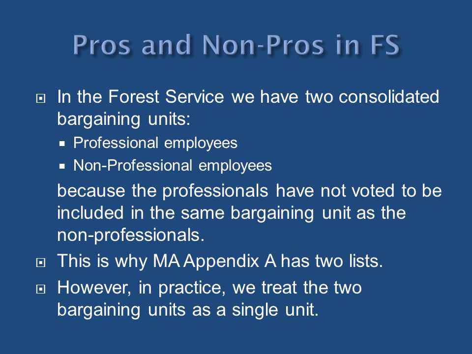 Pros and Non-Pros in FS In the Forest Service we have two consolidated bargaining units: Professional employees.