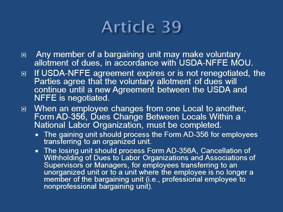 Article 39 Any member of a bargaining unit may make voluntary allotment of dues, in accordance with USDA-NFFE MOU.