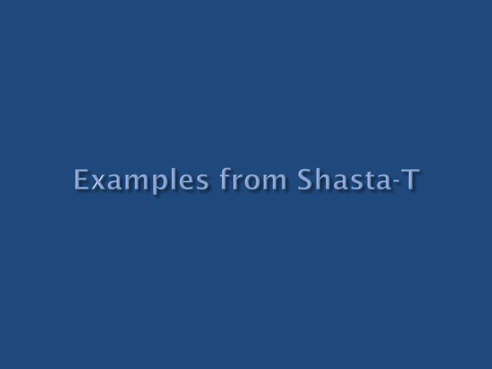 Examples from Shasta-T