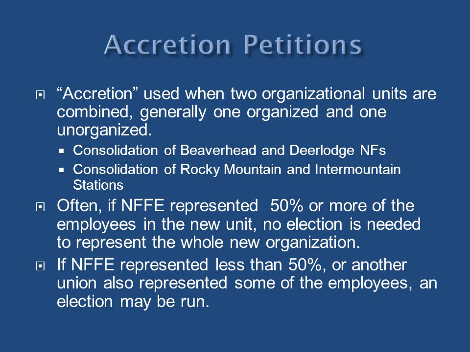 Accretion Petitions Accretion used when two organizational units are combined, generally one organized and one unorganized.