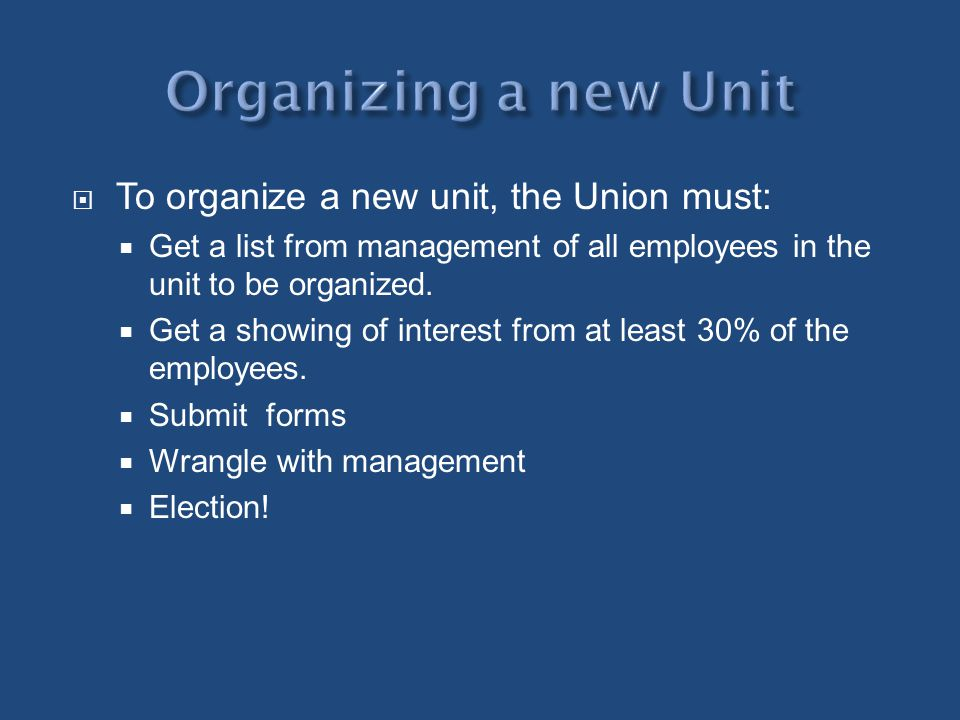Organizing a new Unit To organize a new unit, the Union must: