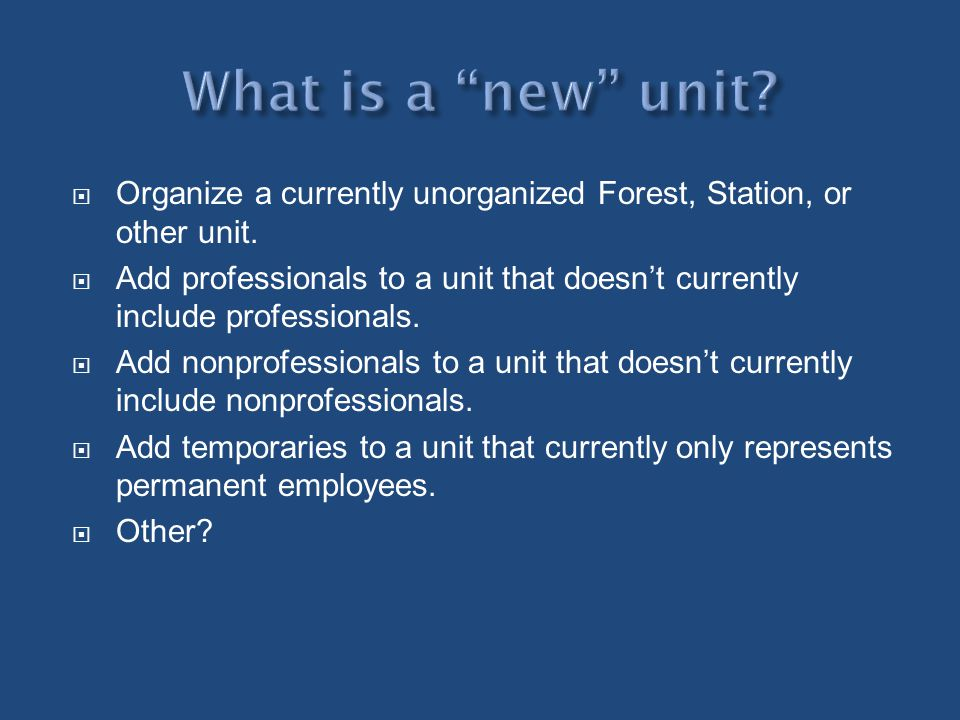 What is a new unit Organize a currently unorganized Forest, Station, or other unit.