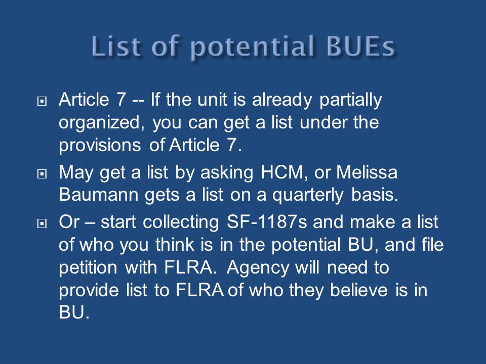 List of potential BUEs Article 7 -- If the unit is already partially organized, you can get a list under the provisions of Article 7.