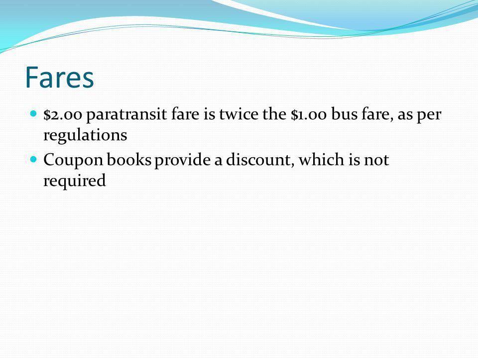 Fares $2.00 paratransit fare is twice the $1.00 bus fare, as per regulations.