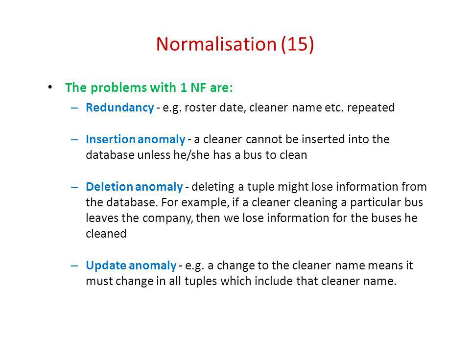 Normalisation (15) The problems with 1 NF are: