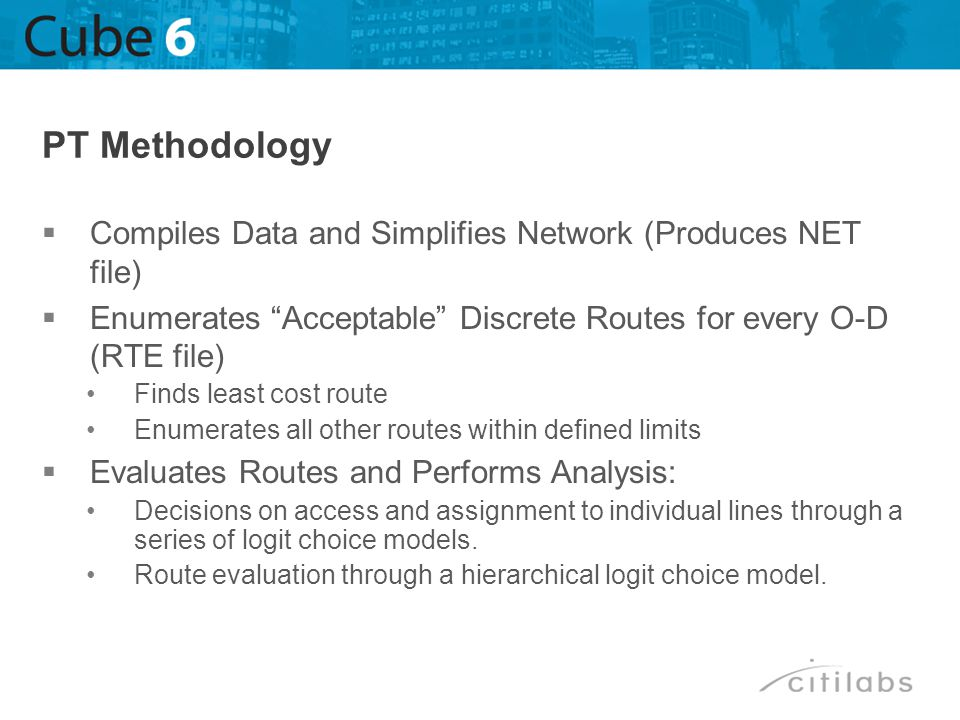 PT Methodology Compiles Data and Simplifies Network (Produces NET file) Enumerates Acceptable Discrete Routes for every O-D (RTE file)