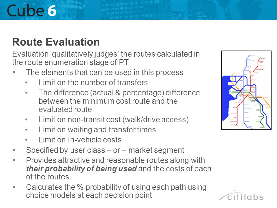 Route Evaluation Evaluation 'qualitatively judges' the routes calculated in the route enumeration stage of PT.