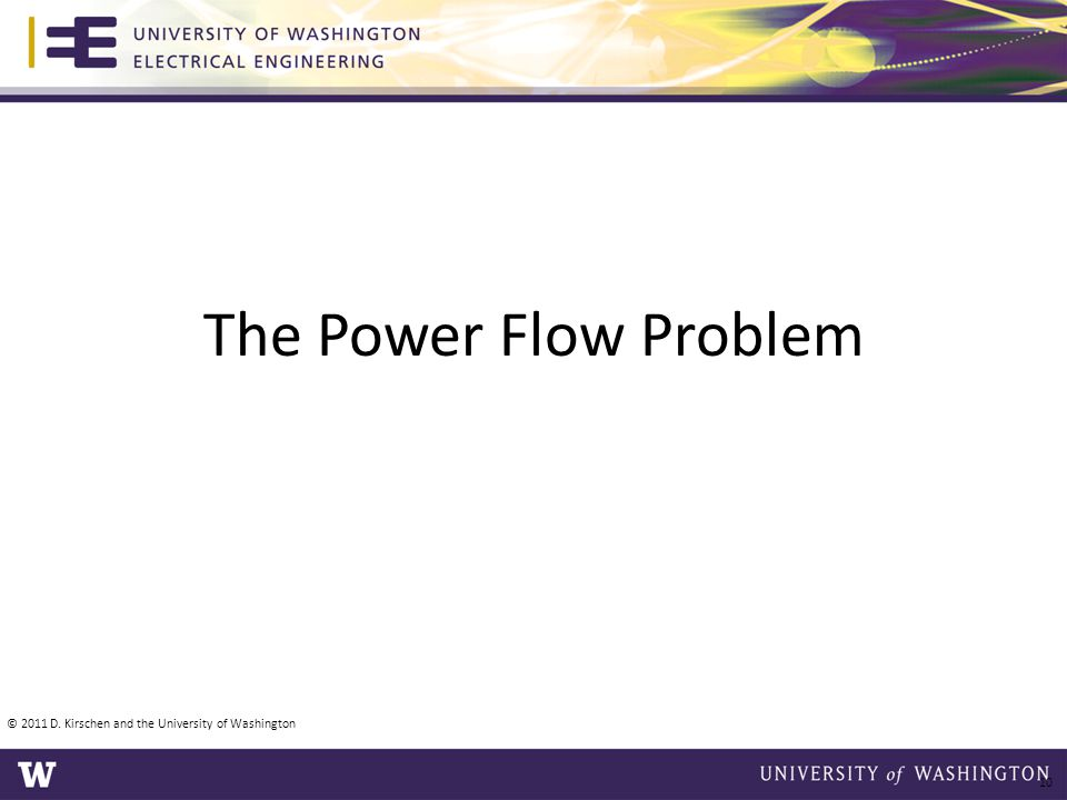 The Power Flow Problem © 2011 D. Kirschen and the University of Washington