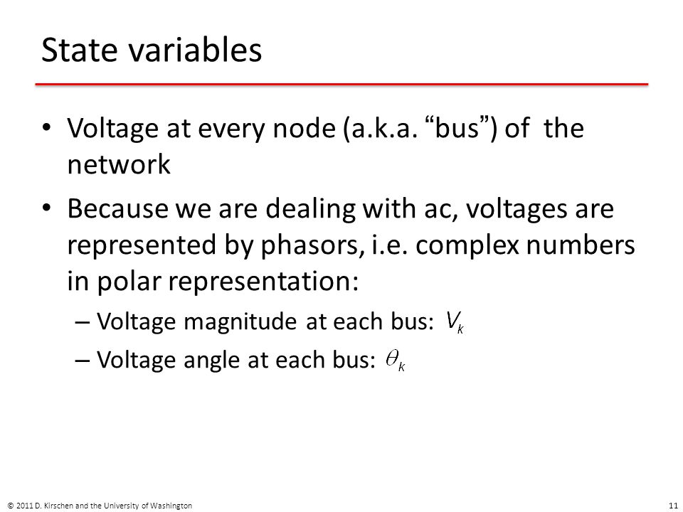 State variables Voltage at every node (a.k.a. bus ) of the network