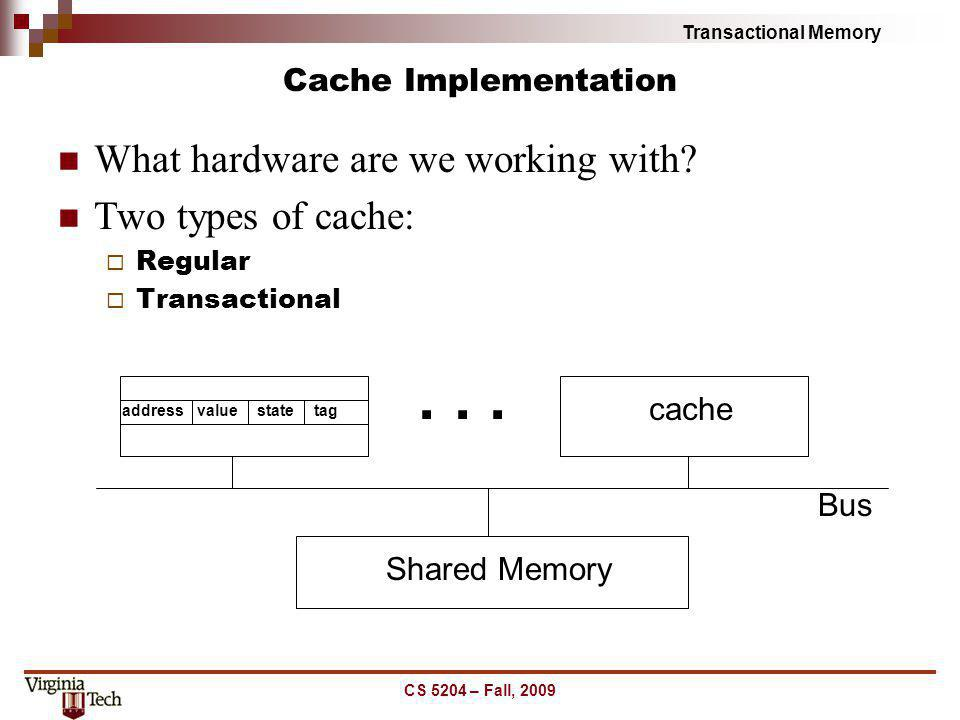 . . . What hardware are we working with Two types of cache: