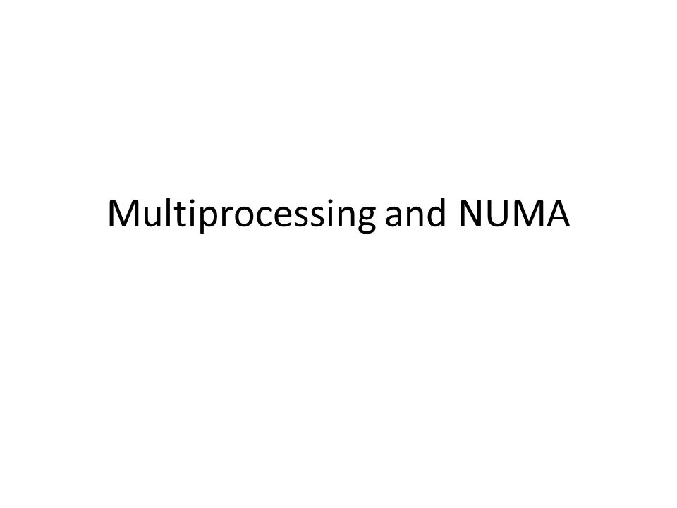 Multiprocessing and NUMA