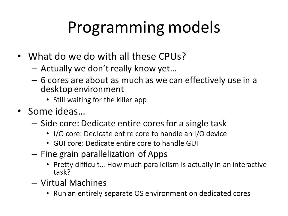 Programming models What do we do with all these CPUs Some ideas…