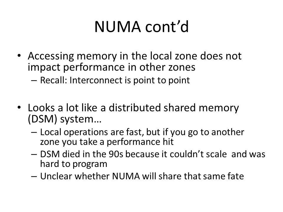 NUMA cont'd Accessing memory in the local zone does not impact performance in other zones. Recall: Interconnect is point to point.