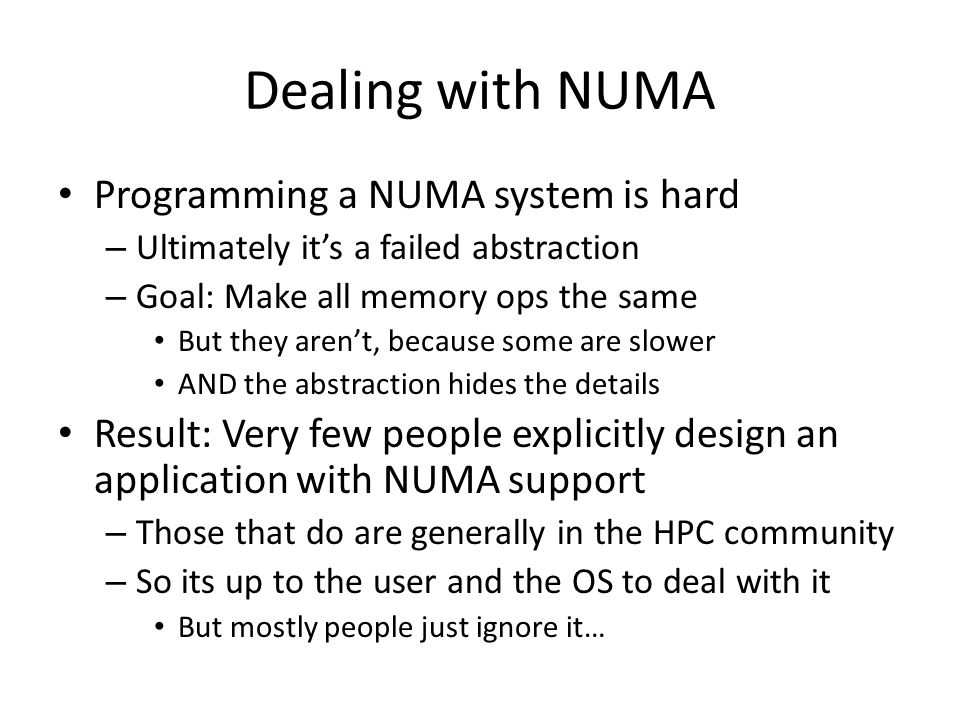 Dealing with NUMA Programming a NUMA system is hard