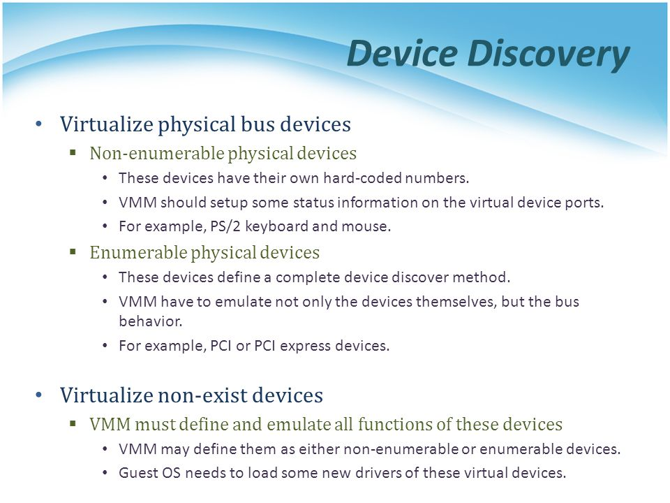 Device Discovery Virtualize physical bus devices