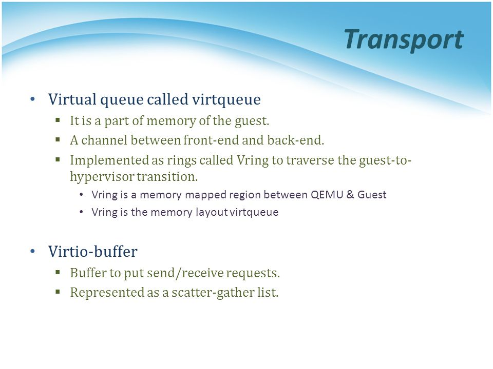 Transport Virtual queue called virtqueue Virtio-buffer