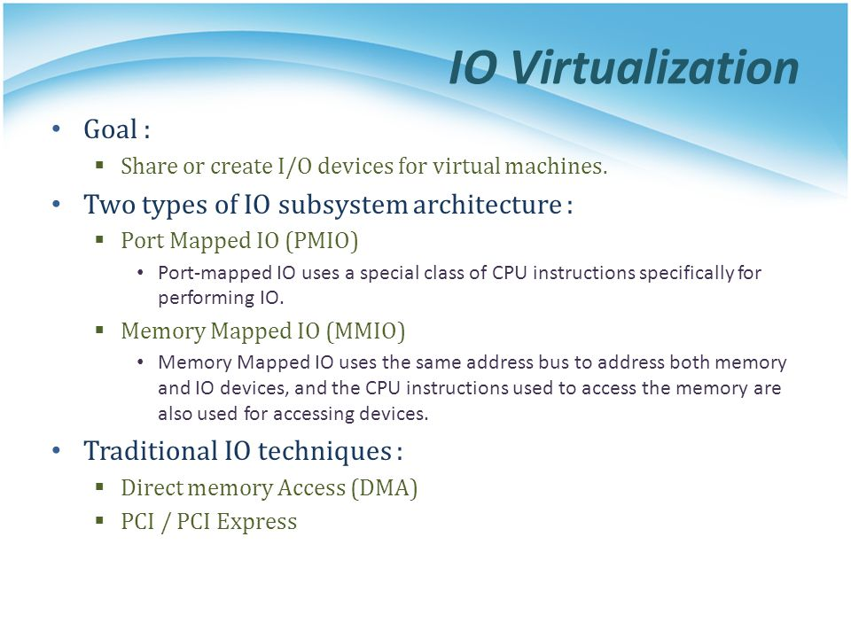 IO Virtualization Goal : Two types of IO subsystem architecture :