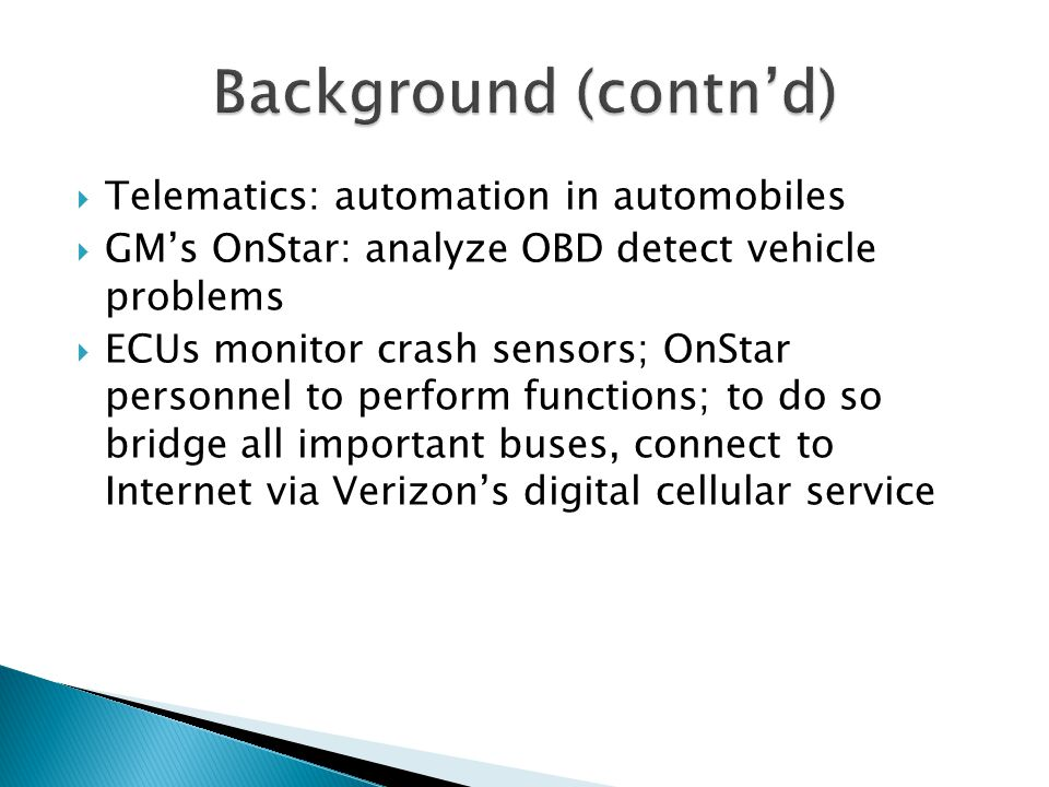 Background (contn'd) Telematics: automation in automobiles
